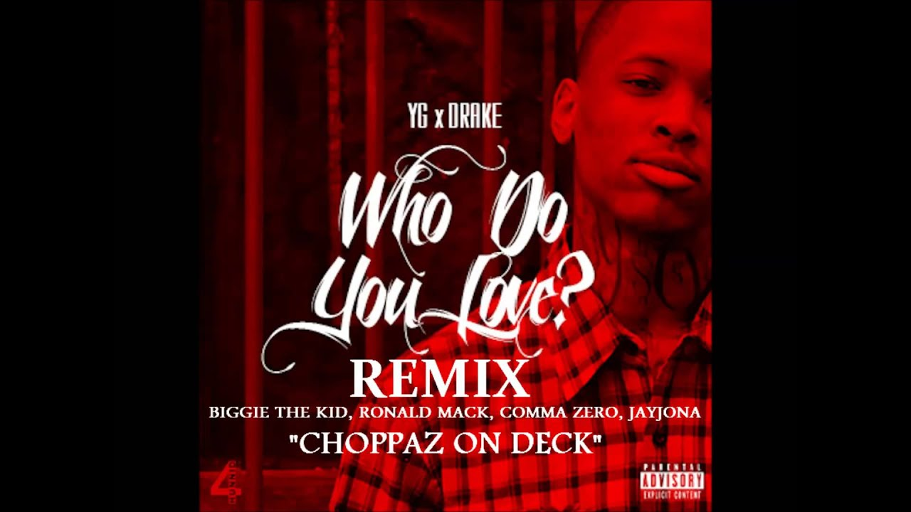 Yg Who Do You Love Ft Drake