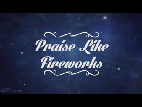 Praise Like Fireworks - Rend Collective - Lyrics