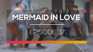 Video Mermaid In Love  - Episode 37 download MP3, 3GP, MP4, WEBM, AVI, FLV Desember 2017