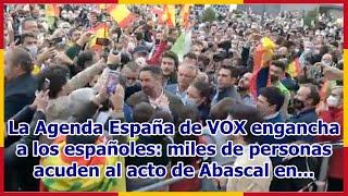La Agenda España de VOX engancha a los españoles: miles de personas acuden al acto de Abascal en...