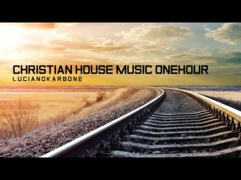 Christian House Music OneHour - LucianoKarbone