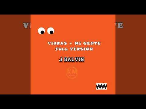 Vibras Mi Gente - J Balvin Ft Willy William, y Carla Morrison (Audio Oficial) (Full Versión)