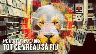 One Lion - Tot ce vreau să fiu (Feat. Panda Dub)