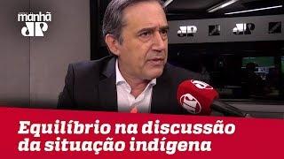 Falta equilíbrio ao Brasil na discussão da situação indígena | #MarcoAntonioVilla