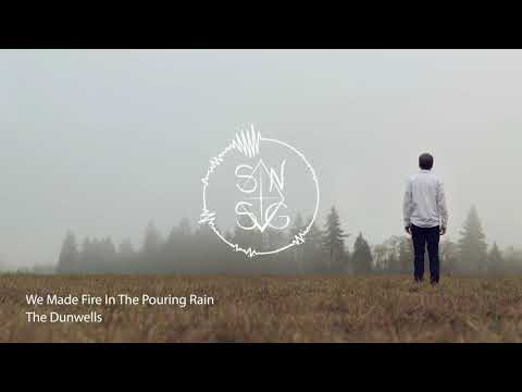 The Dunwells - We Made Fire in the Pouring Rain