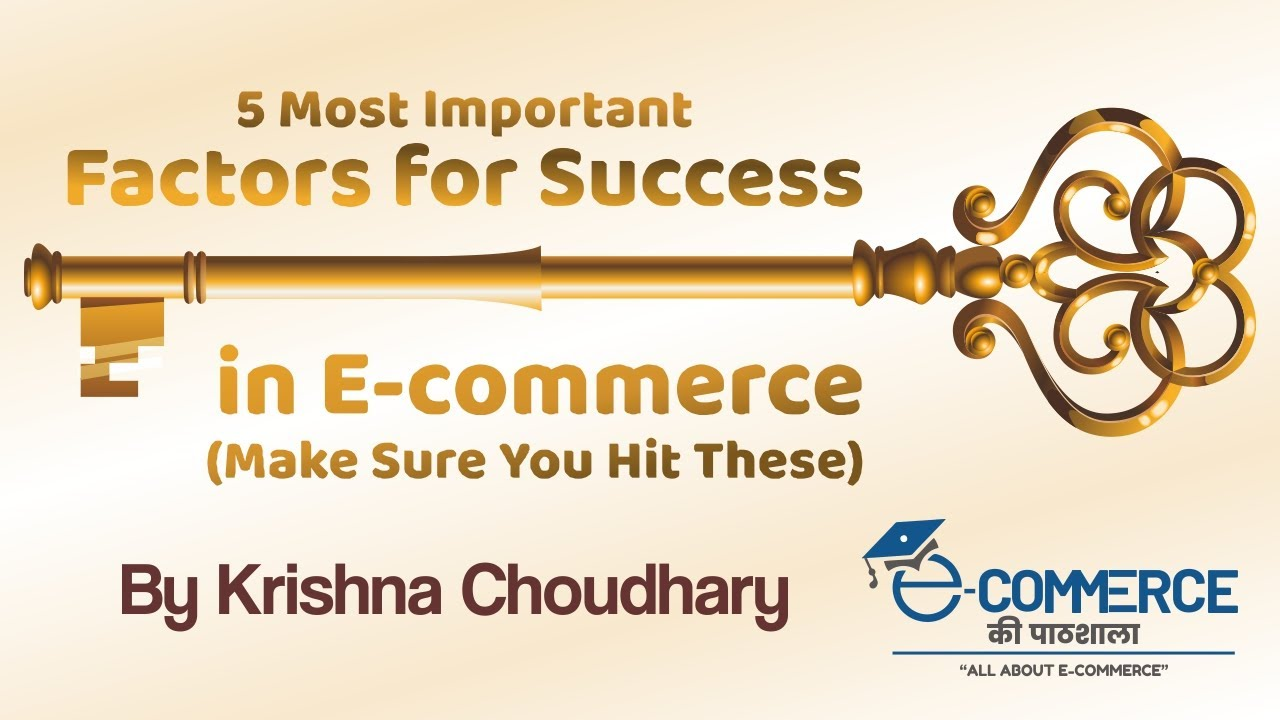 5 Most Important Factors For Success In E-Commerce I BY MR. KRISHNA CHOUDHARY