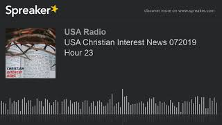 USA Christian Interest News 072019 Hour 23