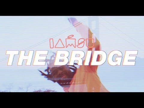 """IAMSU! - """"The Bridge"""" (Visualizer)"""