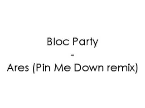 Bloc Party - Ares (Pin Me Down remix)