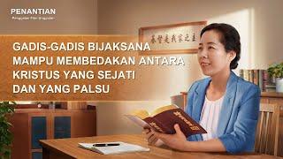 Klip Film(2)Gadis-gadis Bijaksana Mampu Membedakan Antara Kristus yang Sejati dan yang Palsu