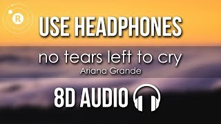 Ariana Grande - no tears left to cry (8D AUDIO)