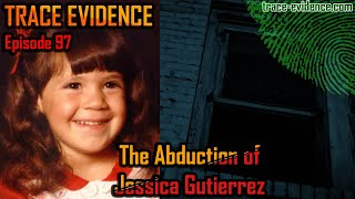 The Abduction of Jessica Gutierrez - Trace Evidence #97