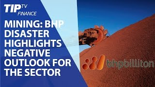 Mining: BHP disaster highlights negative outlook for the sector