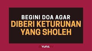 Download Doa Anak Sholeh: Doa Meminta Keturunan Anak Sholeh - Poster Dakwah Yufid TV Mp3