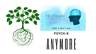 Why I dont do PSYCH-k any more. Subconscious Reprogramming,  change.