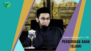 Kajian Keluarga Islam - Ustadz Adi Hidayat - Mendidik Anak Secara Islami (bag. 2)