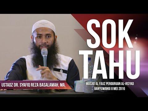 Sok Tahu - Ustadz DR. Syafiq Reza Basalamah, MA.
