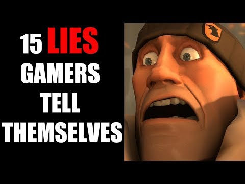 15 LIES Gamers Tell Themselves
