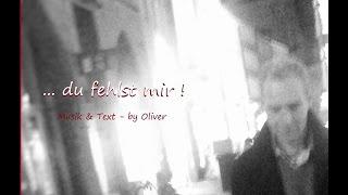 du fehlst mir - by Oliver