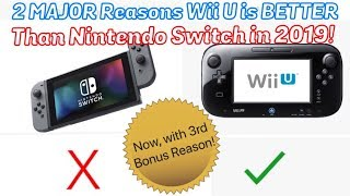 2 Reasons The Wii U Is STILL BETTER THAN NINTENDO SWITCH in 2019!