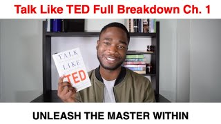 How to give the perfect speech- Talk like TED. Chapter 1 Summary: UNLEASH THE MASTER WITHIN