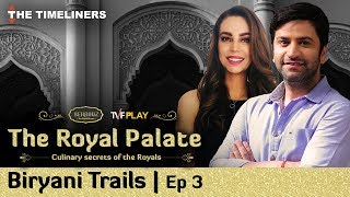 The Royal Palate | Ep 3 | Biryani trails feat. Chef Kunal Kapur & Chef Sarah Todd.