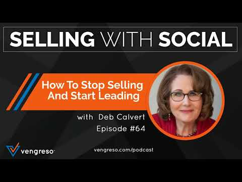 How To Stop Selling And Start Leading, with Deb Calvert, Episode #64
