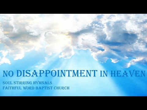 No Disappointment in Heaven      Hymn