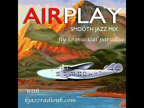 Smooth Jazz Mix - Airplay Jan 15th 2017