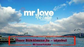 Ömer Bükülmezoğlu - İstanbul [Mr.LoveYotube Records Release]