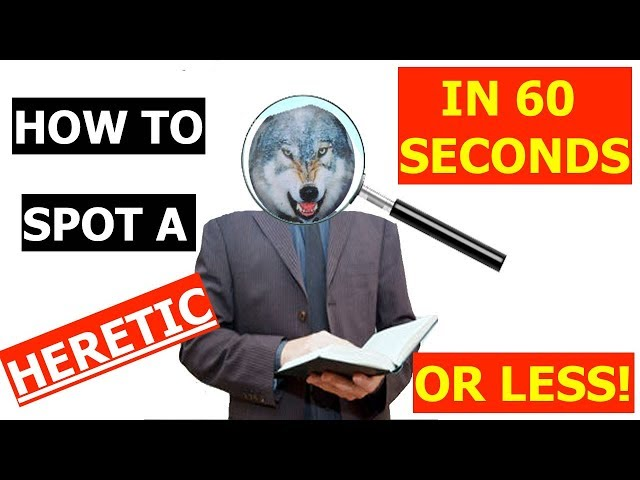 How To SPOT A HERETIC In 60 SECONDS OR LESS!