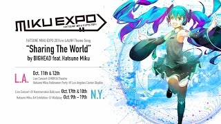 [Hatsune Miku] Sharing The World by BIGHEAD feat.Hatsune Miku [MIKU EXPO]