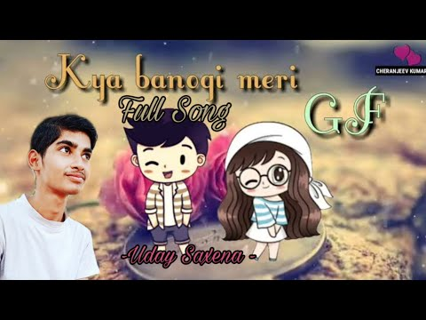 Kya Banogi Meri Gf...Proposal Song For Girls New Song.. |..| Creat By Uday Saxena.