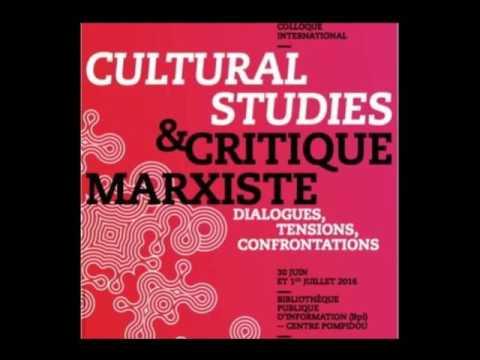 Cultural Studies et critique marxiste : dialogues, tensions, confrontations (Journée 1). Partie 1