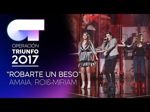 ROBARTE UN BESO - Roi, Miriam y Amaia | OT 2017 | Gala 10