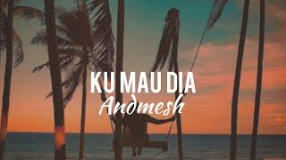 Kumau Dia - Andmesh   Lirik/lyrics   Video Lirik