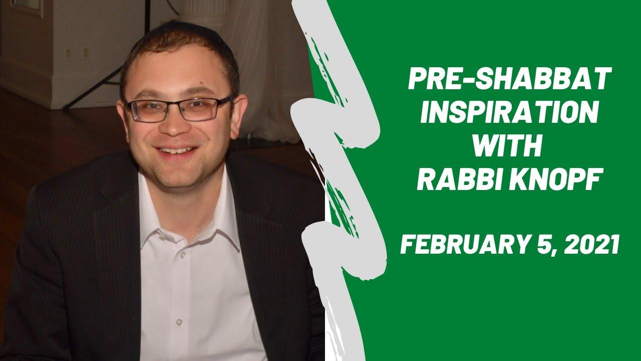 Pre-Shabbat Inspiration - February 5, 2021