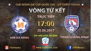 full  shb da nang vs than quang ninh  tu ket luot ve cup quoc gia - su thien thanh 2017