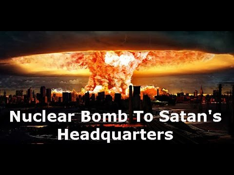 NUCLEAR BOMB TO SATAN'S HEADQUARTERS: Exercising Authority Over Cities, States and Nations
