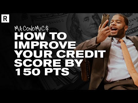 How To Improve Your Credit Score By 150 PTS | Maconomics