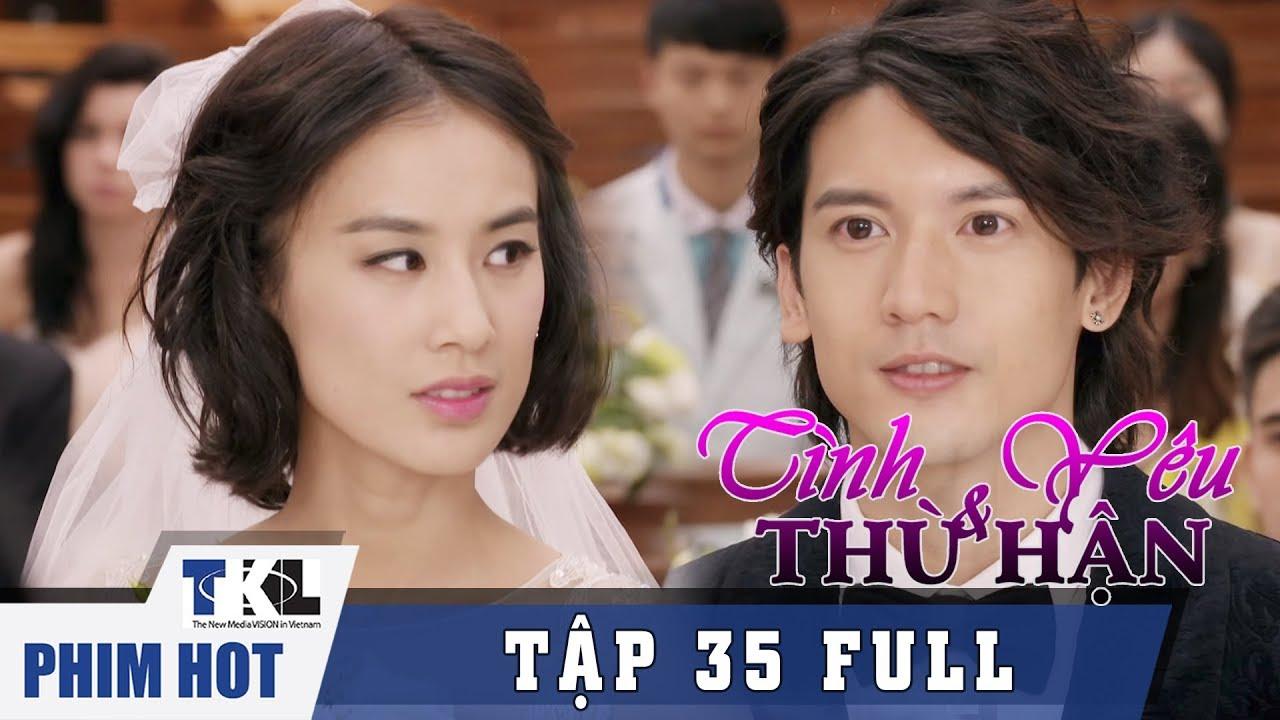 image TÌNH YÊU VÀ THÙ HẬN - Tập 35 (Tập cuối)   Phim Trung Quốc Thái Lan Lồng Tiếng