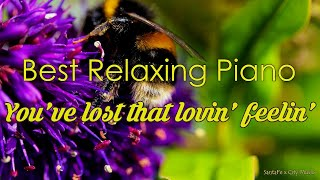 You've lost that lovin' feelin' #1 💜Best relaxing piano, Beautiful Piano Music | City Music