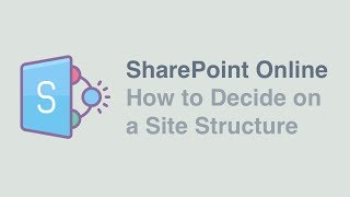 How to Decide on your SharePoint Online Site Structure