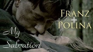 Franz + Polina || My Salvation