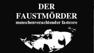 Der  Faustmörder - Am Ende Wird Nur Er Noch Sein / Frontcore 7inch Release 2012