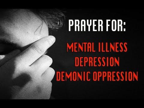 PRAYER FOR MENTAL ILLNESS, DEPRESSION AND DEMONIC OPPRESSION