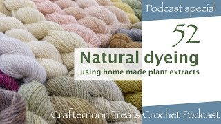 Crafternoon Treats Crochet Podcast 52: Natural Dyeing (Special edition)