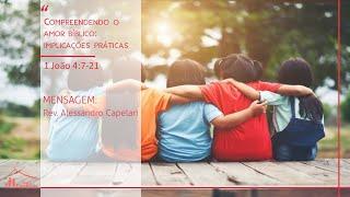 Culto Matinal - Compreendendo o Amor Bíblico - Parte II - Rev. Alessandro Capelari