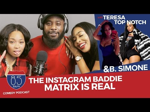 The Instagram Baddie Matrix Is Real ft/ Teresa Top Notch and B. Simone #TeacherBae | 85 South Show
