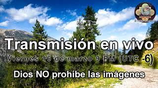 Dios NO prohíbe tener imágenes - Transmisión En Vivo el viernes 16 de marzo a las 9 PM (UTC -6)